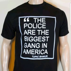 Other - Tupac T shirt - Police are the Biggest Gang - New